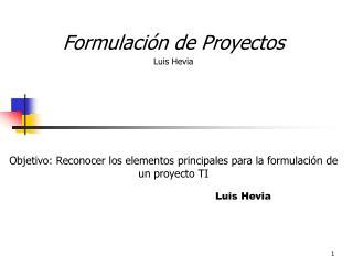 Formulaci�n de Proyectos  Luis Hevia