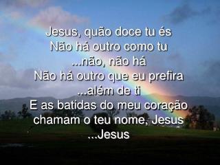 Jesus,quao doce tu es(Nao ha outro como Tu)
