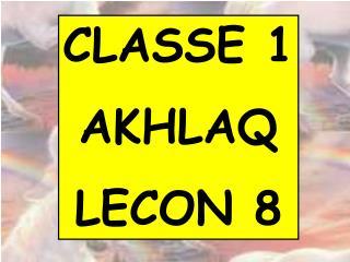 CLASSE 1 AKHLAQ LECON 8