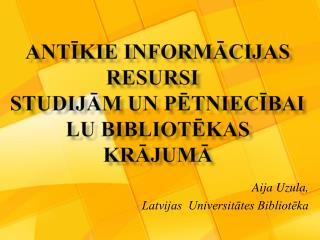 Antīkie informācijas resursi studijām  un  pētniecībai LU  Bibliotēkas krājumā