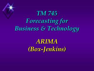 TM 745 Forecasting for  Business & Technology