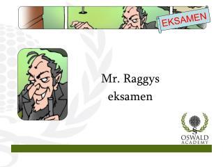 Mr. Raggys  eksamen