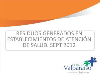 RESIDUOS GENERADOS EN ESTABLECIMIENTOS DE ATENCIÓN DE SALUD. SEPT 2012