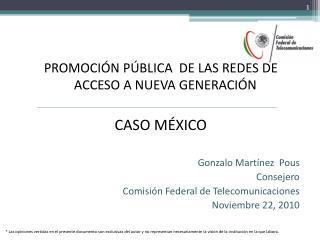 PROMOCIÓN PÚBLICA  DE LAS REDES DE ACCESO A NUEVA GENERACIÓN CASO MÉXICO Gonzalo Martínez  Pous
