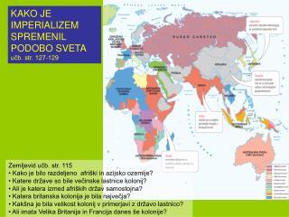 KAKO JE  IMPERIALIZEM SPREMENIL  PODOBO SVETA  učb. str. 127-129