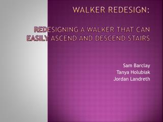 Walker  Redesign: Redesigning a  W alker that  C an Easily Ascend and Descend Stairs