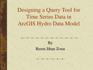Designing a Query Tool for  Time Series Data in  ArcGIS Hydro Data Model