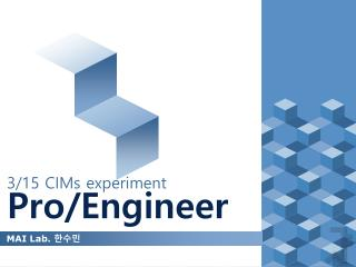 3/15 CIMs experiment Pro/Engineer