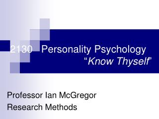 "2130   Personality Psychology 					"" Know Thyself """