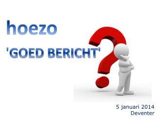 hoezo ' GOED BERICHT '
