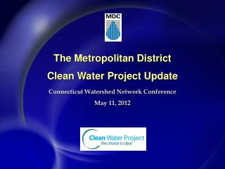 The Metropolitan  District Clean  Water  Project Update Connecticut Watershed Network Conference