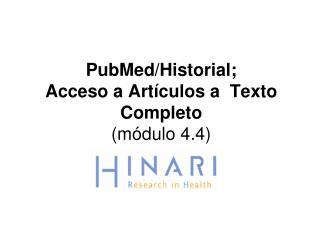 PubMed/Historial;  Acceso a Artículos a  Texto Completo (módulo 4.4)