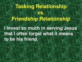 Tasking Relationship  vs.  Friendship Relationship
