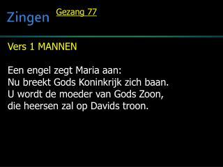Vers 1 MANNEN Een engel zegt Maria aan:  Nu breekt Gods Koninkrijk zich baan.