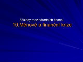 Základy mezinárodních financí 10.Měnové a finanční krize