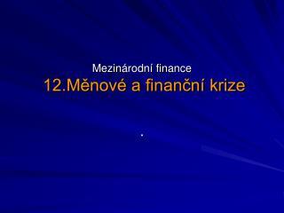 Mezinárodní finance 12.Měnové a finanční krize