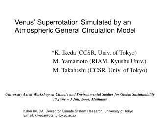 *K. Ikeda (CCSR, Univ. of Tokyo)  M. Yamamoto (RIAM, Kyushu Univ.)