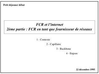 FCR et l�internet 2�me partie : FCR en tant que fournisseur de r�seaux