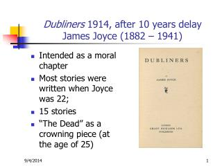 Dubliners  1914, after 10 years delay James Joyce (1882 – 1941)