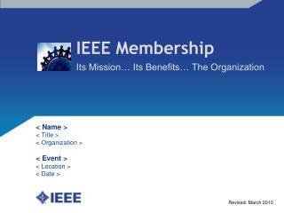 IEEE Membership Its Mission� Its Benefits� The Organization