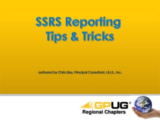 SSRS Reporting  Tips & Tricks authored by  Chris Liley, Principal Consultant, I.B.I.S., Inc.