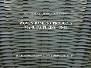 TRANSFER OF TECHNOLOGY MODEL WOVEN  BAMBOO  PRODUCTS  MANUFACTURING  UNIT