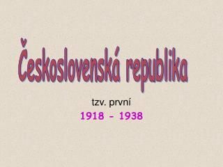 tzv. první  1918 - 1938