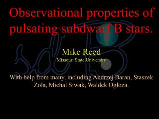 Observational properties of pulsating subdwarf B stars. Mike Reed Missouri State University