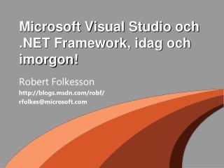 Microsoft Visual Studio och .NET Framework, idag och imorgon!
