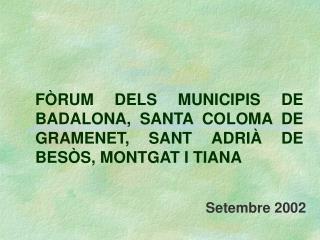 FÒRUM DELS MUNICIPIS DE BADALONA, SANTA COLOMA DE GRAMENET, SANT ADRIÀ DE BESÒS, MONTGAT I TIANA