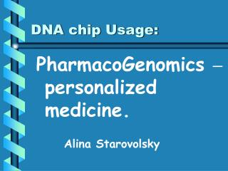 PharmacoGenomics  – personalized medicine.