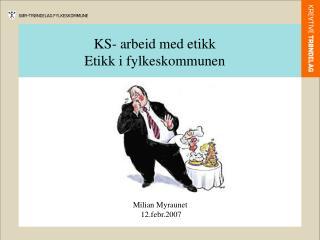 KS- arbeid med etikk  Etikk i fylkeskommunen
