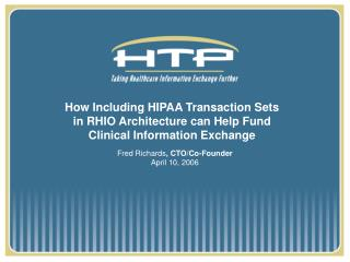 How Including HIPAA Transaction Sets  in RHIO Architecture can Help Fund  Clinical Information Exchange
