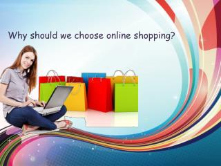 Why should we choose online shopping?