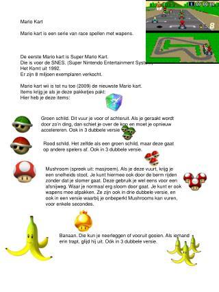 Mario Kart Mario kart is een serie van race spellen met wapens.