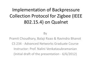 Implementation of Backpressure Collection Protocol for  Zigbee  (IEEE 802.15.4) on  Qualnet