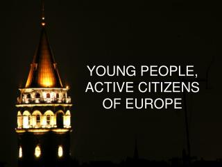 YOUNG PEOPLE,  ACTIVE CITIZENS OF EUROPE