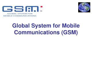 Global System for Mobile Communications (GSM)
