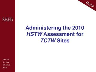 Administering the 2010  HSTW  Assessment for  TCTW  Sites