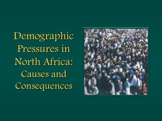 Demographic Pressures in North Africa:  Causes and Consequences