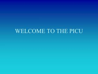 WELCOME TO THE PICU