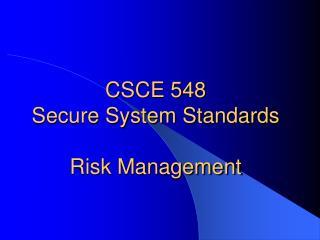 CSCE 548  Secure System Standards Risk Management