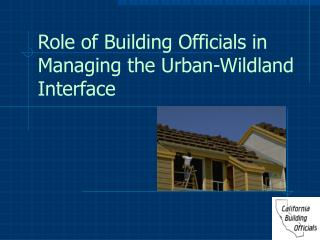 Role of Building Officials in Managing the Urban-Wildland Interface