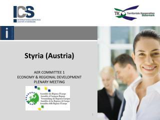 Styria (Austria) AER COMMITTEE 1  ECONOMY & REGIONAL DEVELOPMENT PLENARY MEETING