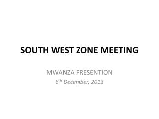 SOUTH WEST ZONE MEETING