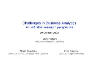 Challenges in Business Analytics An industrial research perspective 30 October 2008