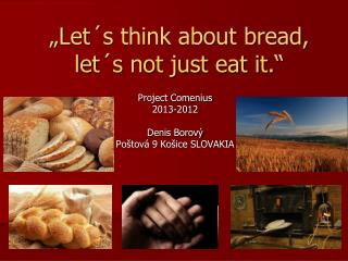 �Let�s think about bread, let�s not just eat it.�