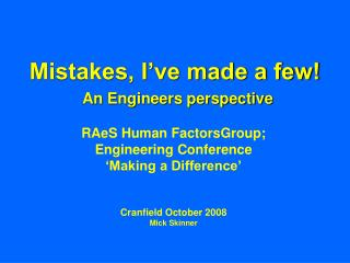 Mistakes, I ve made a few  An Engineers perspective