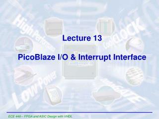 Lecture 13 PicoBlaze I/O & Interrupt Interface