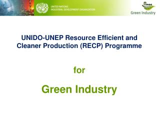 UNIDO-UNEP Resource Efficient and Cleaner Production (RECP) Programme for  Green Industry